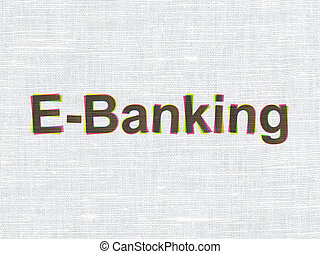 Business concept: E-Banking on fabric texture background -...