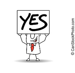 Oh yes Joe - A businessman holds a signboard with Yes. It is...