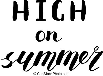 High on summer. Brush hand lettering. Handwritten words....