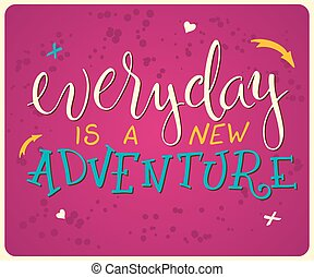vector hand lettering quote - everyday is a new adventure -...