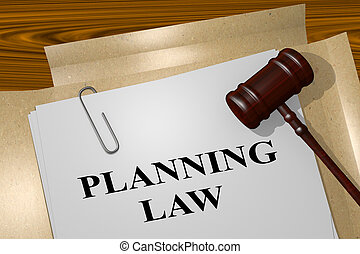 Planning Law legal concept - 3D illustration of 'PLANNING...