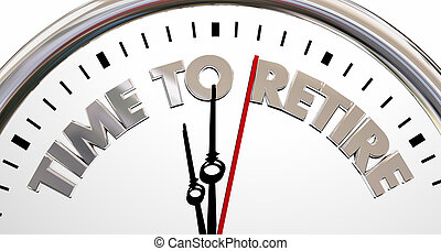 Time to Retire Clock Stop End Working Words 3d Illustration