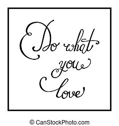 Do what you love. Hand drawn elegant quote for your design....