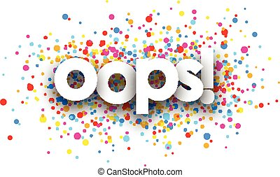 Oops paper card. - Oops paper card with color drops. Vector...