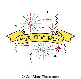 Make today great Inspirational vector illustration, motivational quotes flat poster