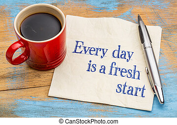 Every day is a fresh start - motivational handwriting on a...