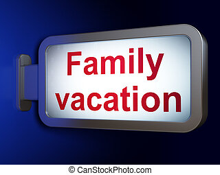 Tourism concept: Family Vacation on billboard background -...