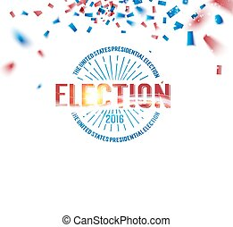 Election day sign - Election day text Blue and red confetti...