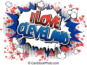 I Love Cleveland - Comic book style word on comic book...