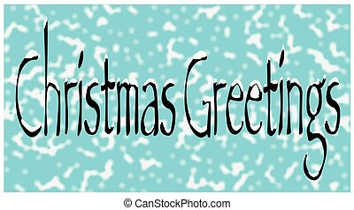 Christmas Greetings Snow - The text 'Christmas Greetings' in...