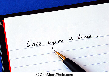 Once upon a time - Begin writing the story with the phrase...