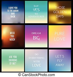 Blurred, gradient backgrounds with inspiring quotes and text about love and life