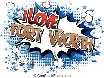 I Love Fort Worth - Comic book. - I Love Fort Worth - Comic...