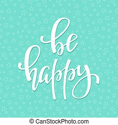 Be Happy quote typography - Be Happy quote lettering....