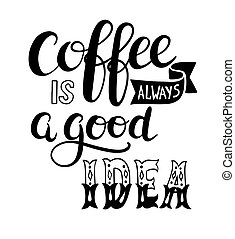 coffee is always a good idea hand lettering design for menu,...