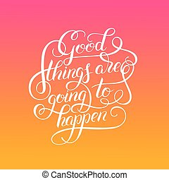 positive lettering good things are going to happen hand...
