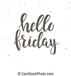 Hello Friday. Conceptual handwritten phrase. Hand drawn typography poster.