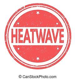 Heatwavesign or stamp - Heatwave grunge rubber stamp on...