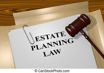 Estate Planning Law legal concept - 3D illustration of...