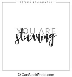 Calligraphy isolated on white background inscription phrase, you are stunning