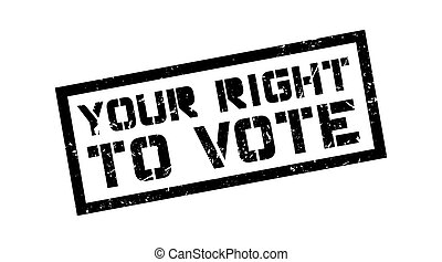Your right to vote rubber stamp on white Print, impress,...