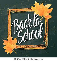 vector hand drawn back to school lettering with frame, realistic maple leafs and greetings label on a blackboard background. Can be used as card or poster
