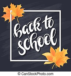 vector hand drawn back to school lettering with frame, realistic maple leafs and greetings label on blackboard background. Can be used as card or poster