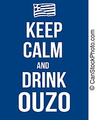 Keep calm and drink ouzo poster, vector illustration