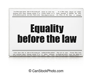 Political concept: newspaper headline Equality Before The...