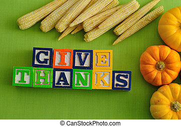 Thanks giving - Give thanks spelled with Alphabet blocks...