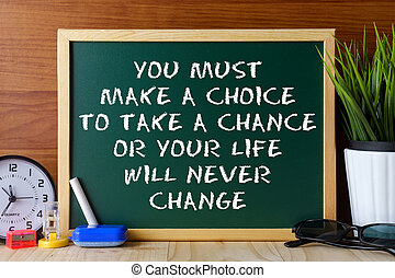 Word quote YOU MUST MAKE A CHOICE TO TAKE A CHANCE OR YOUR...