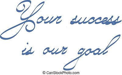 Your Success Is Our Goal Inspirational quote lettering for...