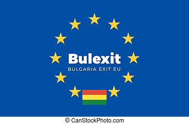 Flag of Bulgaria on European Union. Bulexit - Bulgaria Exit...