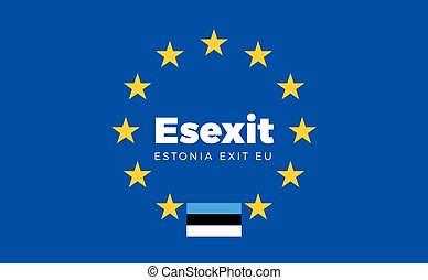 Flag of Estonia on European Union. Esexit - Estonia Exit EU...
