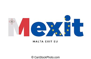 MEXIT - Malta exit from European Union on Referendum. Vector...