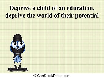 Deprive a child of an education deprive the world of their...