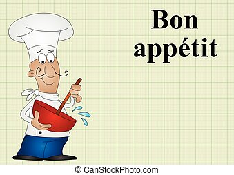 Bon appetit - Chef with bon appetit which translates as...