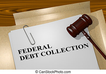Federal Debt Collection concept - 3D illustration of FEDERAL...
