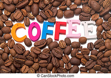 Coffee beans and Single word - Background from coffee beans...