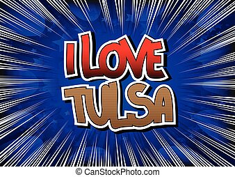 I Love Tulsa - Comic book - I Love Tulsa - Comic book style...