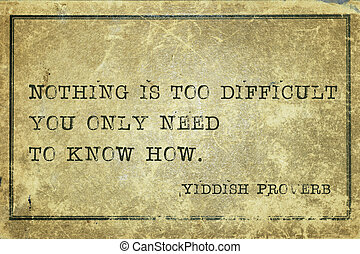 know how YP - Nothing is too difficult you only need to know...