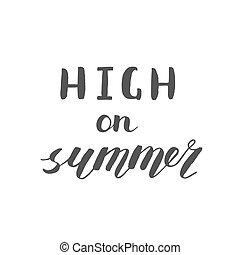High on summer. Brush hand lettering. Handwritten words....
