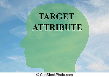 Target Attribute - mental concept - Render illustration of...