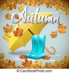 Autumn vector background with leaves and yellow umbrella, rubber boots. Hand-written lettering. Typography