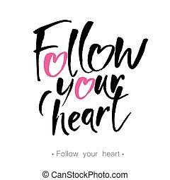 FOLLOW YOUR HEART. Lettering typography. Modern brush...