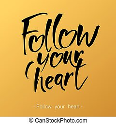 follow_your_heart_lettering - FOLLOW YOUR HEART. Valentine's...