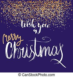 Wish you a Merry Christmas grunge lettering design on blue background with golden confetti. Holiday lettering card.