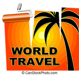 World Travel Indicates Voyage Worldly And Globe - World...