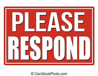 Please Respond sign - Please Respond red sign on white...