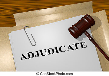 Adjudicate - legal concept - 3D illustration of 'ADJUDICATE'...